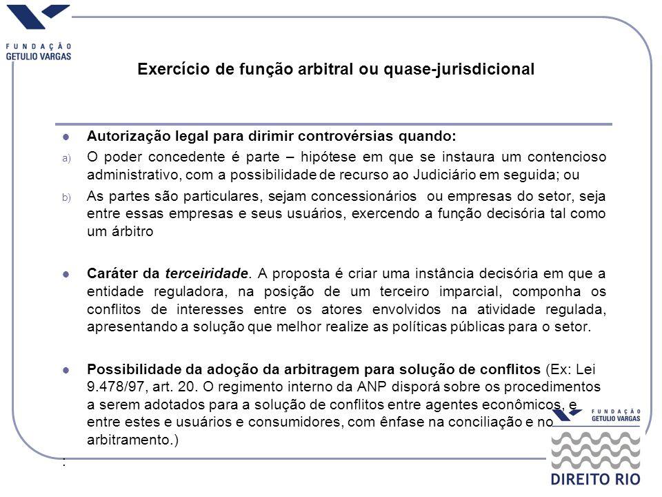 Exercício de função arbitral ou quase-jurisdicional Autorização legal para dirimir controvérsias quando: a) O poder concedente é parte – hipótese em q