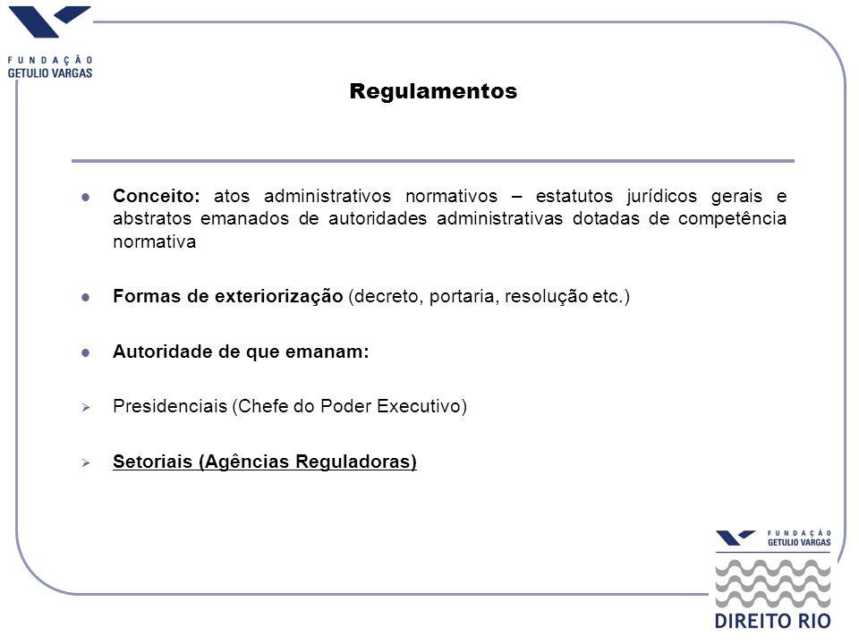 Regulamentos Conceito: atos administrativos normativos – estatutos jurídicos gerais e abstratos emanados de autoridades administrativas dotadas de com