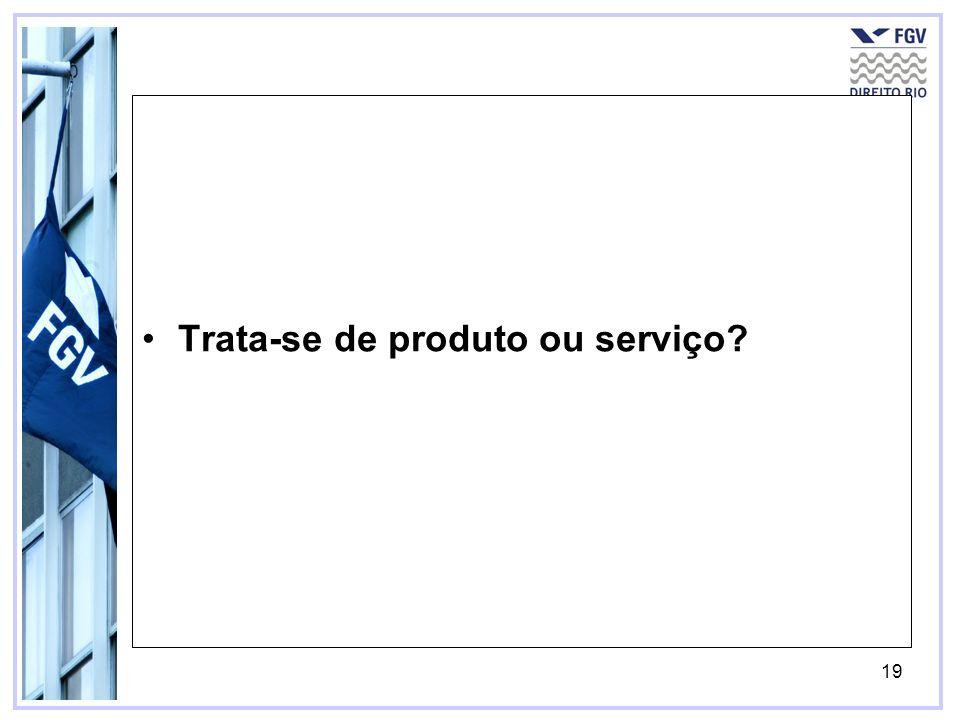 20 Trata-se de produto ou serviço.–Art.