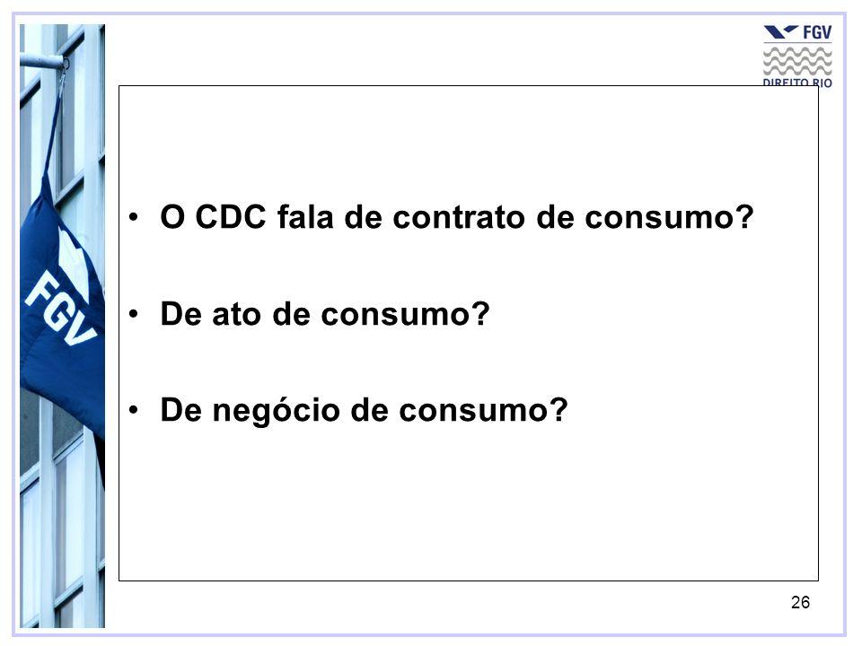 27 O CDC fala de relação de consumo (i.e., art.