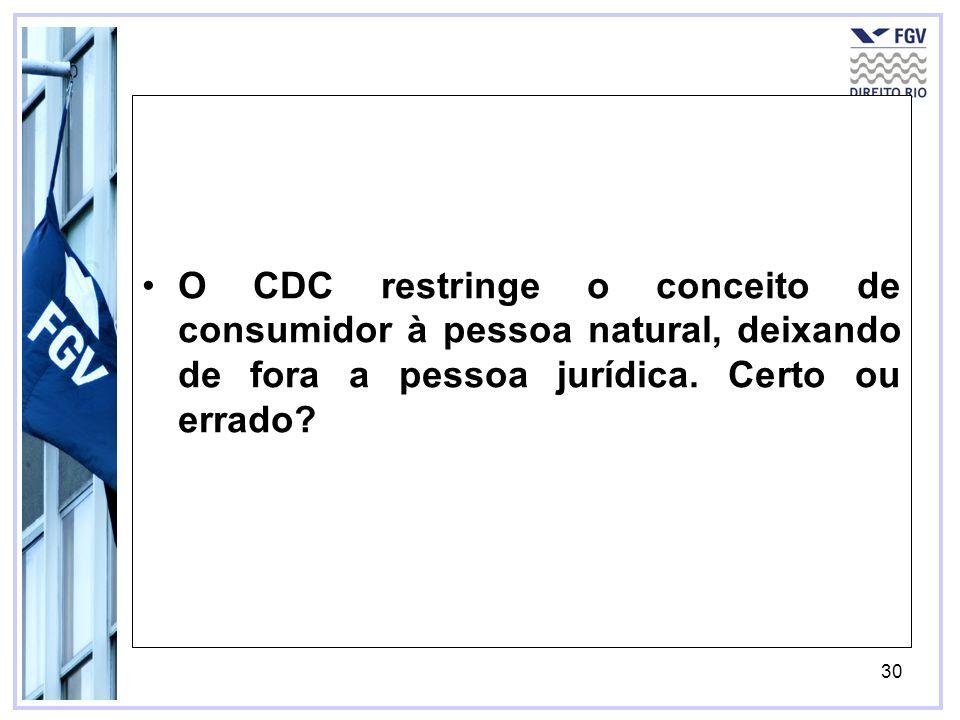 31 O CDC restringe a pessoa do consumidor àquele que adquire ou utiliza um produto ou serviço como destinatário final.