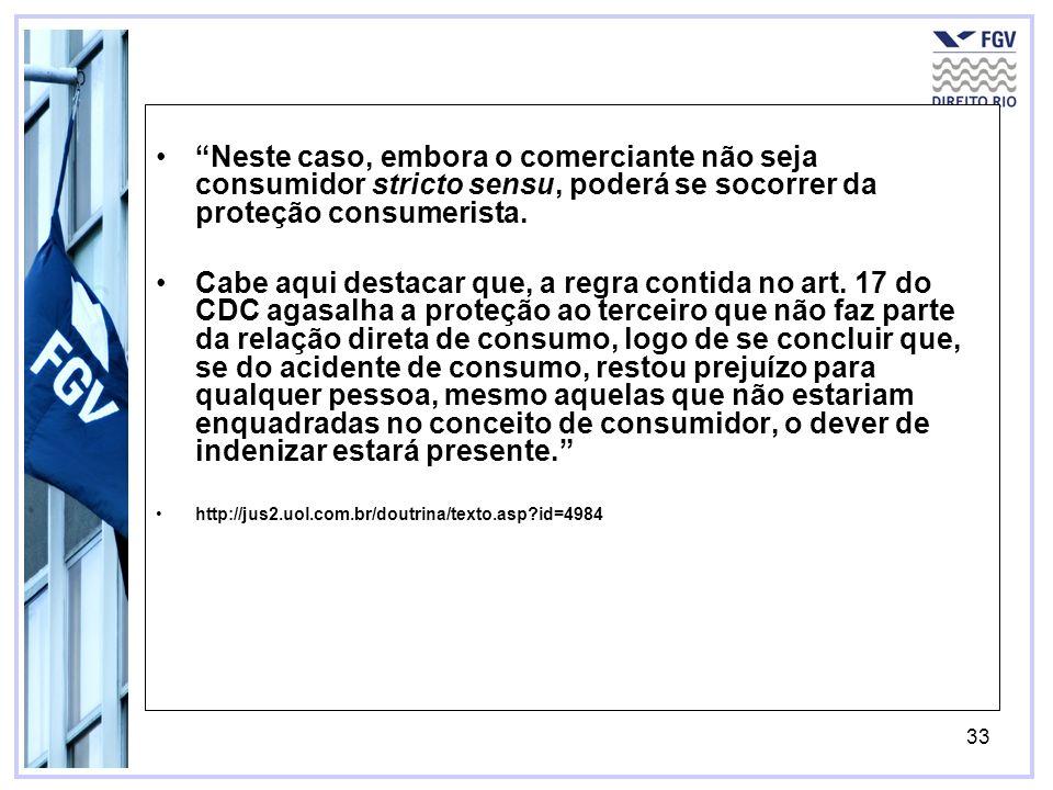 34 além do próprio consumidor, o terceiro prejudicado recebeu a atenção do legislador, ante o dano sofrido decorrente da relação de consumo da qual não participou .