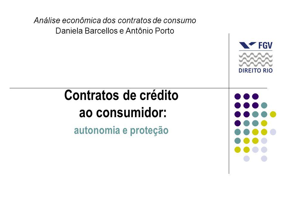 Contratos de crédito ao consumidor: autonomia e proteção Análise econômica dos contratos de consumo Daniela Barcellos e Antônio Porto