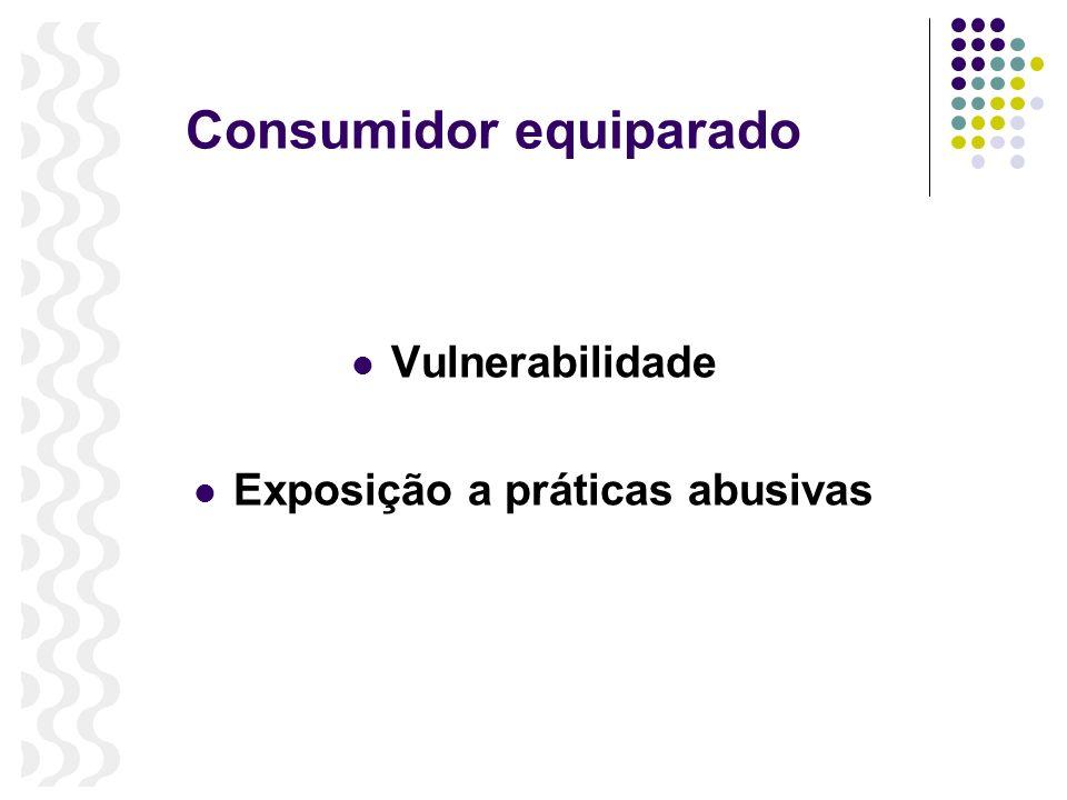 Consumidor equiparado Vulnerabilidade Exposição a práticas abusivas