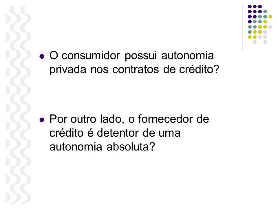 O consumidor possui autonomia privada nos contratos de crédito? Por outro lado, o fornecedor de crédito é detentor de uma autonomia absoluta?