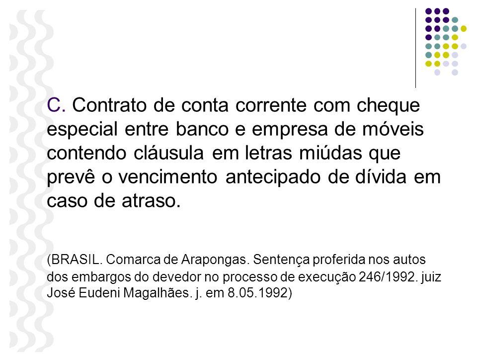 C. Contrato de conta corrente com cheque especial entre banco e empresa de móveis contendo cláusula em letras miúdas que prevê o vencimento antecipado