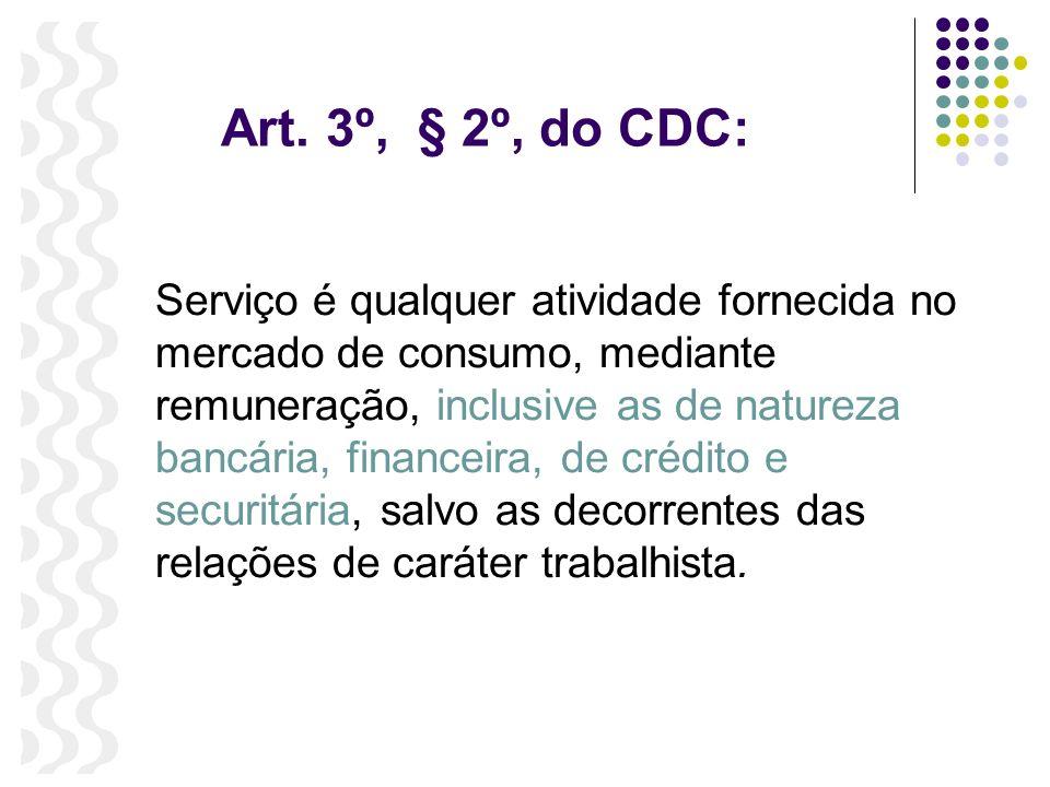 Art. 3º, § 2º, do CDC: Serviço é qualquer atividade fornecida no mercado de consumo, mediante remuneração, inclusive as de natureza bancária, financei