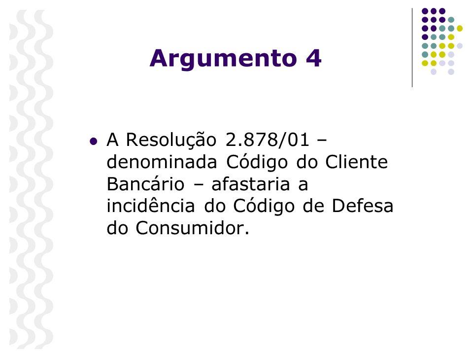 Argumento 4 A Resolução 2.878/01 – denominada Código do Cliente Bancário – afastaria a incidência do Código de Defesa do Consumidor.