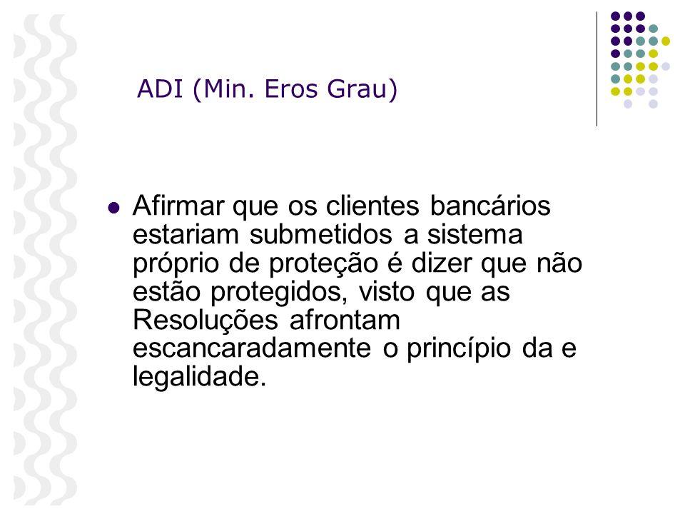 ADI (Min. Eros Grau) Afirmar que os clientes bancários estariam submetidos a sistema próprio de proteção é dizer que não estão protegidos, visto que a