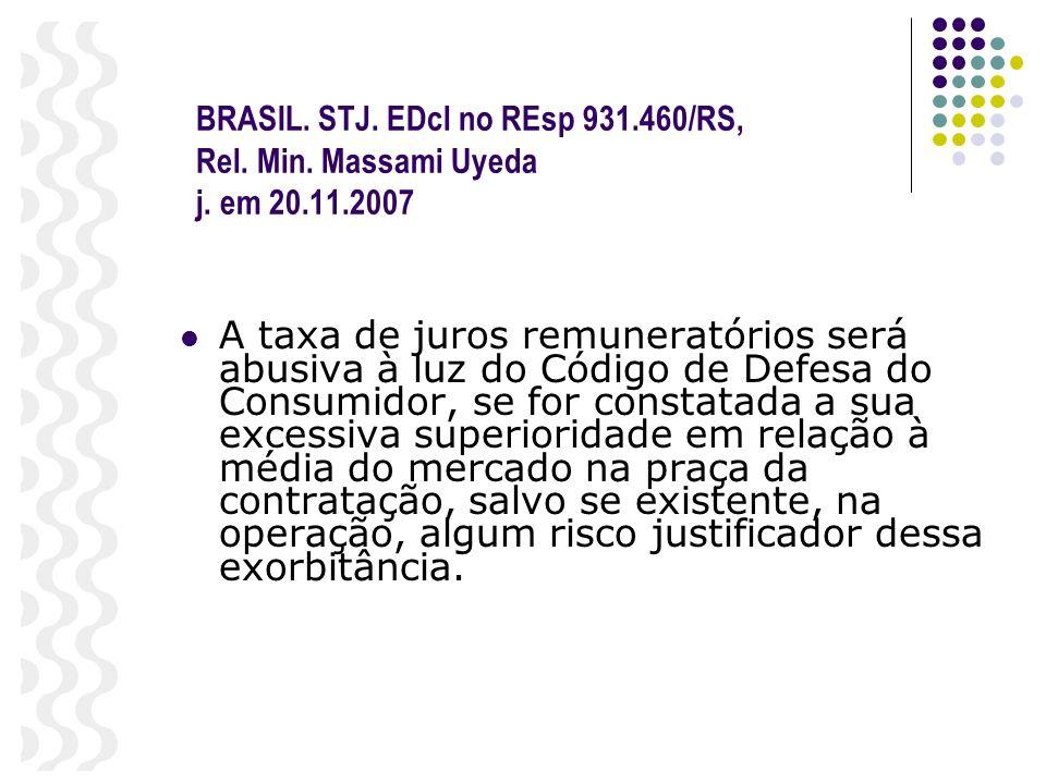 BRASIL. STJ. EDcl no REsp 931.460/RS, Rel. Min. Massami Uyeda j. em 20.11.2007 A taxa de juros remuneratórios será abusiva à luz do Código de Defesa d