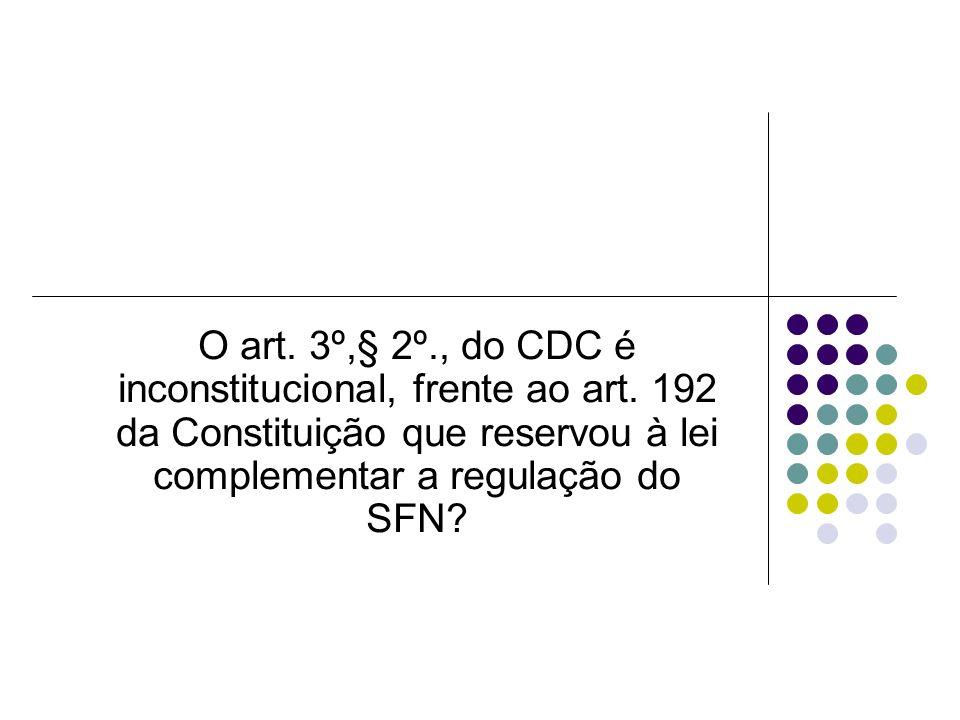 O art. 3º,§ 2º., do CDC é inconstitucional, frente ao art. 192 da Constituição que reservou à lei complementar a regulação do SFN?