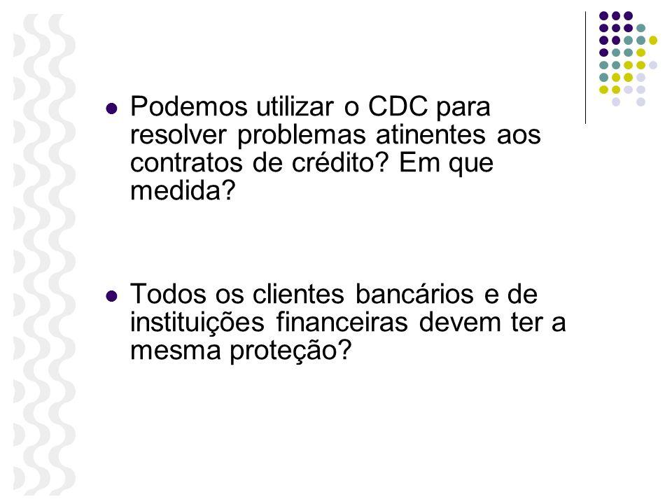 Podemos utilizar o CDC para resolver problemas atinentes aos contratos de crédito? Em que medida? Todos os clientes bancários e de instituições financ