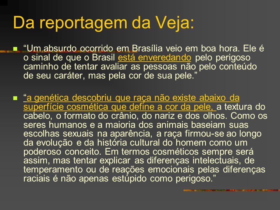 Da reportagem da Veja: Um absurdo ocorrido em Brasília veio em boa hora. Ele é o sinal de que o Brasil está enveredando pelo perigoso caminho de tenta