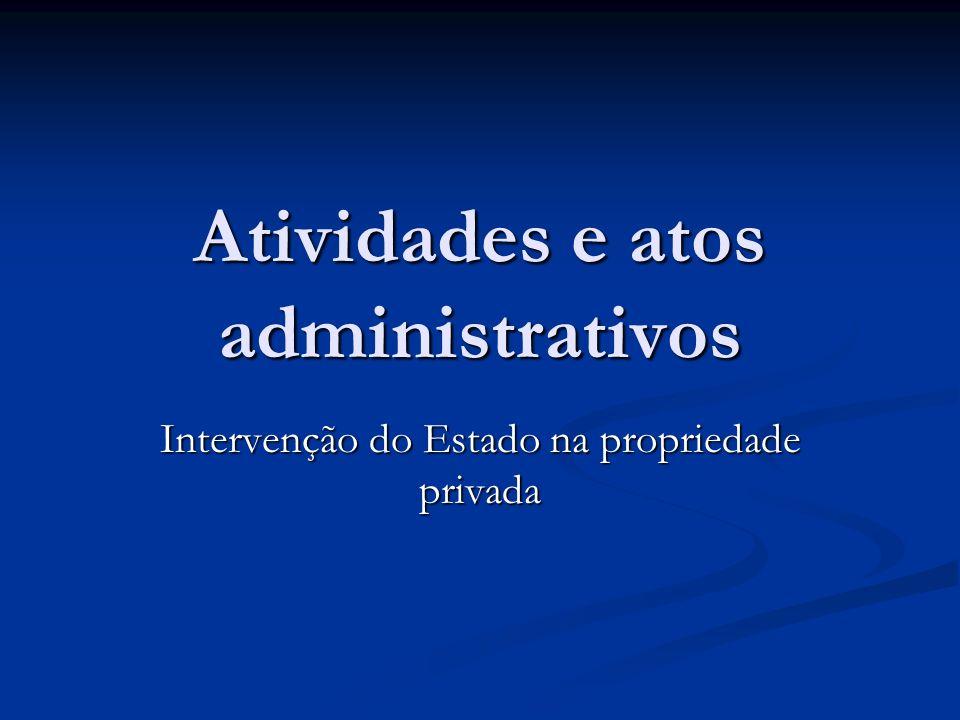 Atividades e atos administrativos Intervenção do Estado na propriedade privada