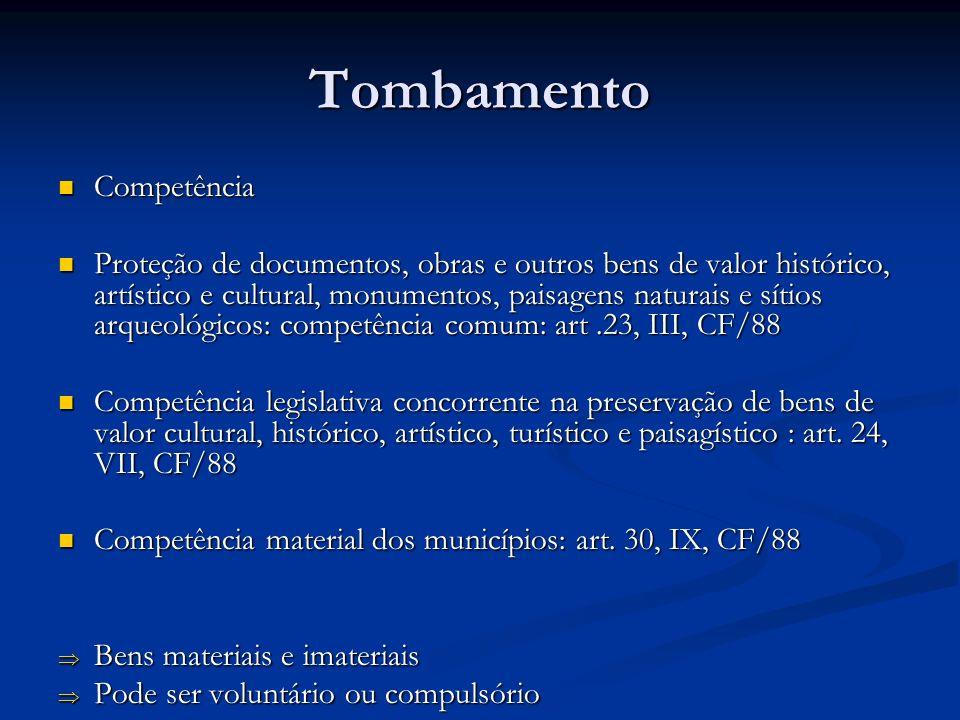 Tombamento Competência Competência Proteção de documentos, obras e outros bens de valor histórico, artístico e cultural, monumentos, paisagens naturai