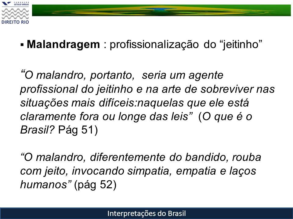 Malandragem : profissionalização do jeitinho O malandro, portanto, seria um agente profissional do jeitinho e na arte de sobreviver nas situações mais