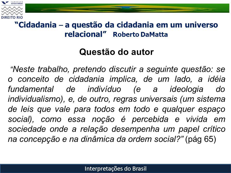 Cidadania – a questão da cidadania em um universo relacional Roberto DaMatta Questão do autor Neste trabalho, pretendo discutir a seguinte questão: se