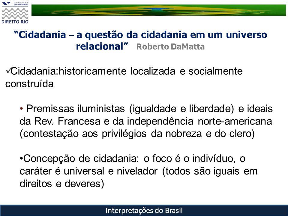 Cidadania – a questão da cidadania em um universo relacional Roberto DaMatta Cidadania:historicamente localizada e socialmente construída Premissas il