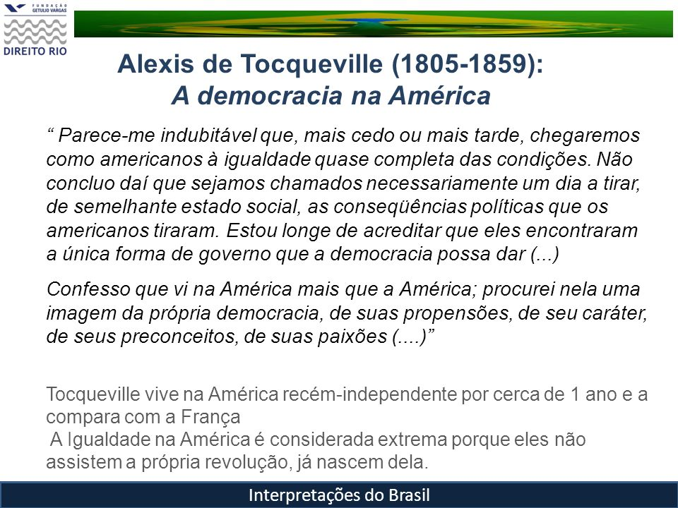 Alexis de Tocqueville (1805-1859): A democracia na América Parece-me indubitável que, mais cedo ou mais tarde, chegaremos como americanos à igualdade