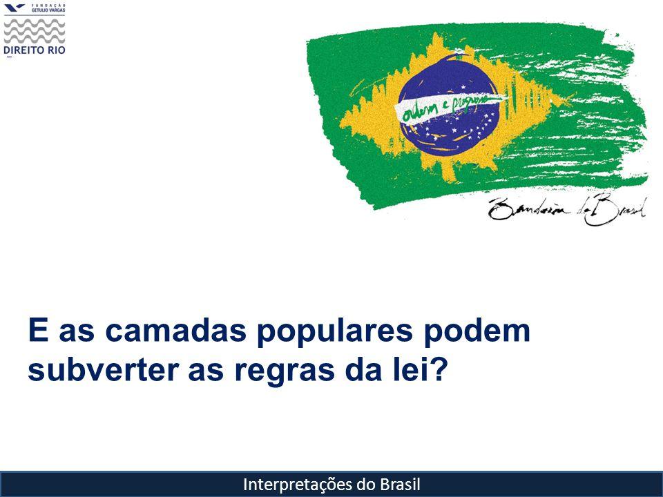Interpretações do Brasil E as camadas populares podem subverter as regras da lei?