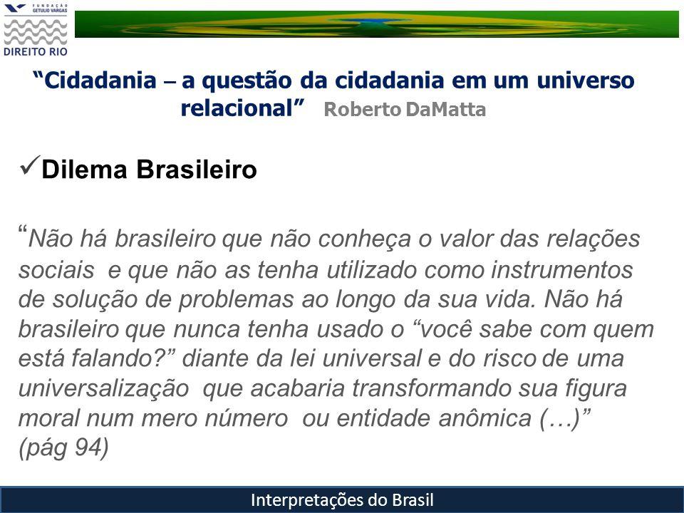 Cidadania – a questão da cidadania em um universo relacional Roberto DaMatta Interpretações do Brasil Dilema Brasileiro Não há brasileiro que não conh