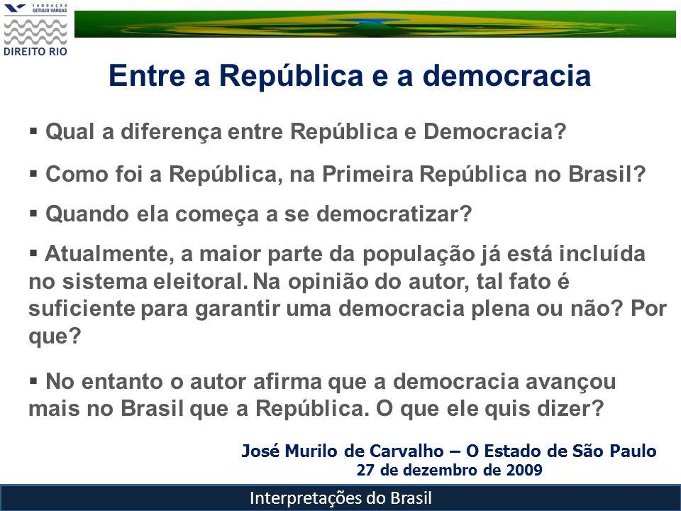 Interpretações do Brasil Qual a diferença entre República e Democracia? Como foi a República, na Primeira República no Brasil? Quando ela começa a se