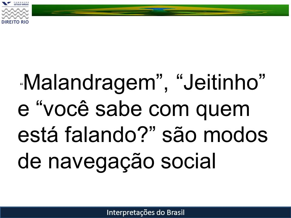 Malandragem, Jeitinho e você sabe com quem está falando? são modos de navegação social Interpretações do Brasil