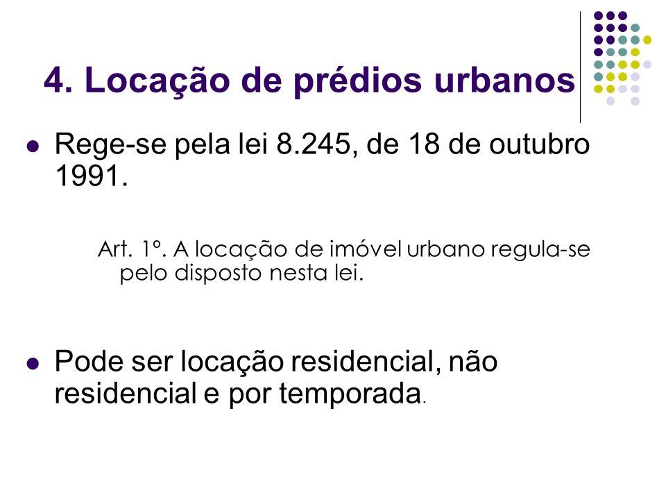4. Locação de prédios urbanos Rege-se pela lei 8.245, de 18 de outubro 1991. Art. 1º. A locação de imóvel urbano regula-se pelo disposto nesta lei. Po