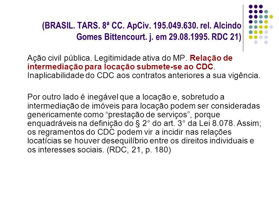 (BRASIL. TARS. 8ª CC. ApCiv. 195.049.630. rel. Alcindo Gomes Bittencourt. j. em 29.08.1995. RDC 21) Ação civil pública. Legitimidade ativa do MP. Rela