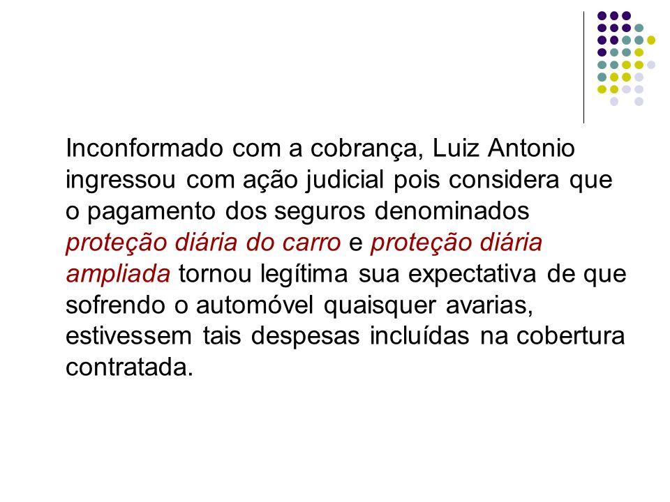 Inconformado com a cobrança, Luiz Antonio ingressou com ação judicial pois considera que o pagamento dos seguros denominados proteção diária do carro