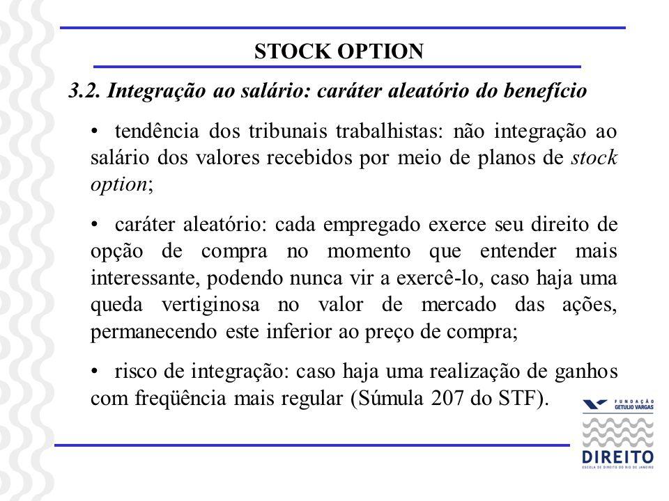 STOCK OPTION 3.2. Integração ao salário: caráter aleatório do benefício tendência dos tribunais trabalhistas: não integração ao salário dos valores re