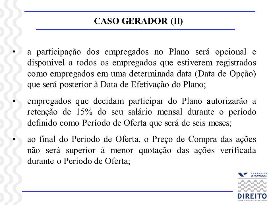 CASO GERADOR (II) a participação dos empregados no Plano será opcional e disponível a todos os empregados que estiverem registrados como empregados em