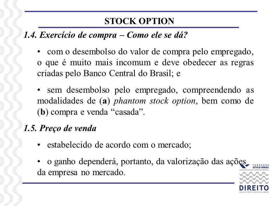 STOCK OPTION 1.4. Exercício de compra – Como ele se dá? com o desembolso do valor de compra pelo empregado, o que é muito mais incomum e deve obedecer