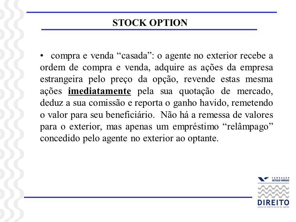 STOCK OPTION compra e venda casada: o agente no exterior recebe a ordem de compra e venda, adquire as ações da empresa estrangeira pelo preço da opção