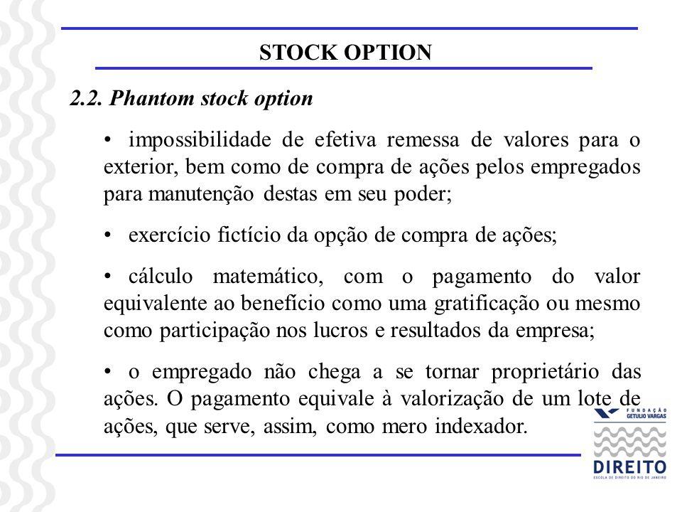 STOCK OPTION 2.2. Phantom stock option impossibilidade de efetiva remessa de valores para o exterior, bem como de compra de ações pelos empregados par