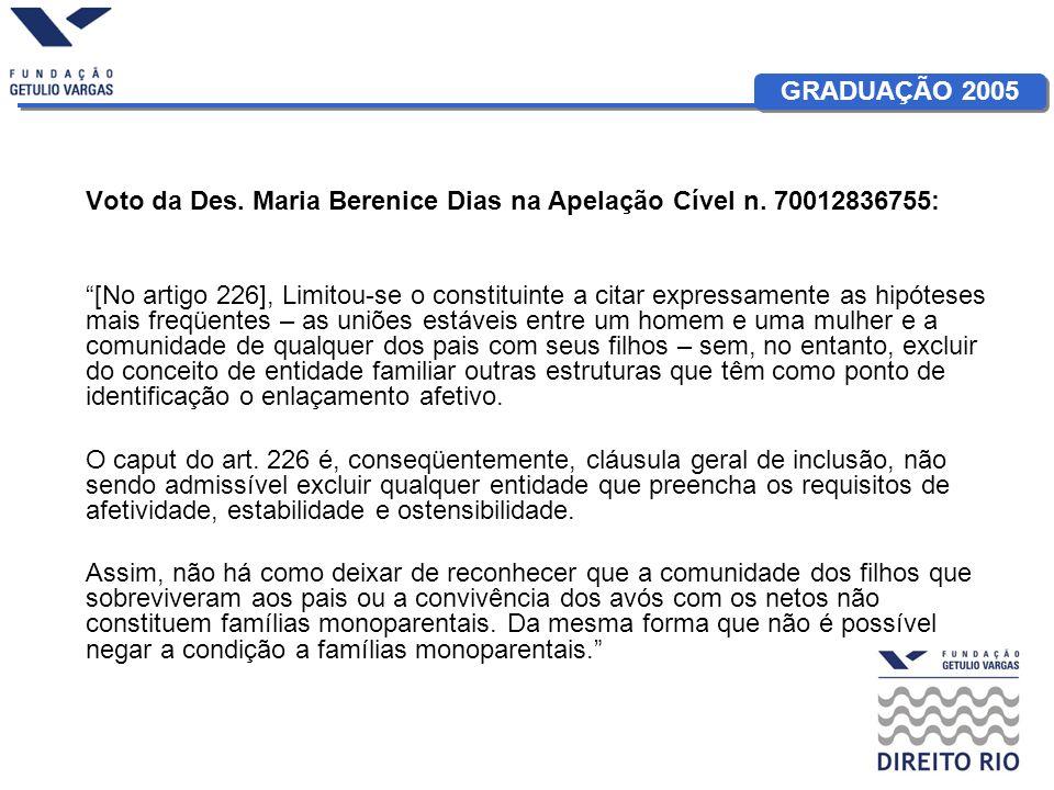 GRADUAÇÃO 2005 Voto da Des. Maria Berenice Dias na Apelação Cível n. 70012836755: [No artigo 226], Limitou-se o constituinte a citar expressamente as