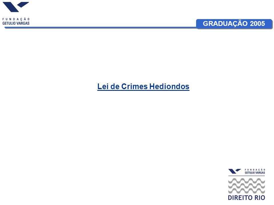 GRADUAÇÃO 2005 Lei de Crimes Hediondos