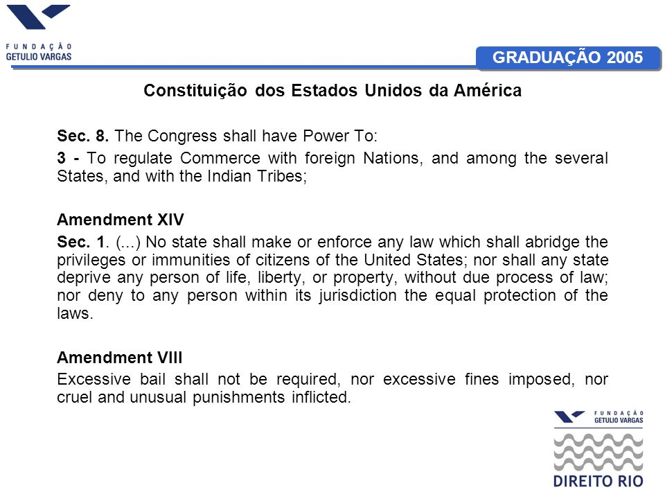 GRADUAÇÃO 2005 Constituição dos Estados Unidos da América Sec. 8. The Congress shall have Power To: 3 - To regulate Commerce with foreign Nations, and