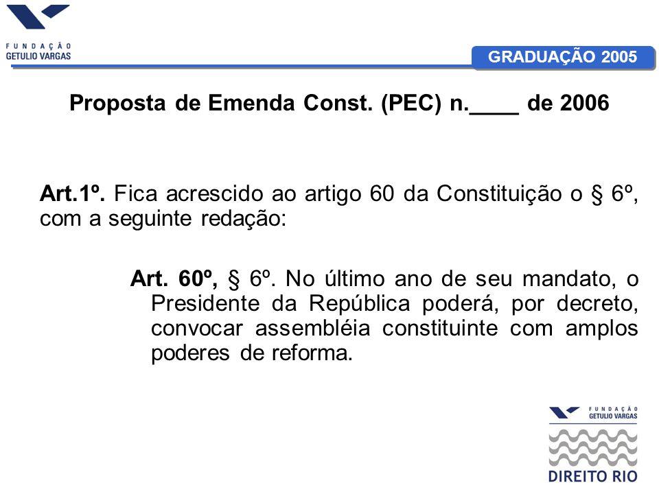 GRADUAÇÃO 2005 Proposta de Emenda Const. (PEC) n.____ de 2006 Art.1º. Fica acrescido ao artigo 60 da Constituição o § 6º, com a seguinte redação: Art.