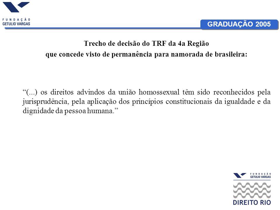 GRADUAÇÃO 2005 Trecho de decisão do TRF da 4a Região que concede visto de permanência para namorada de brasileira: (...) os direitos advindos da união