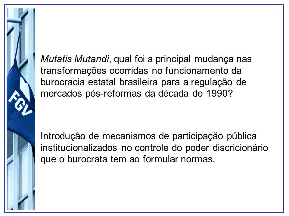 Mutatis Mutandi, qual foi a principal mudança nas transformações ocorridas no funcionamento da burocracia estatal brasileira para a regulação de merca