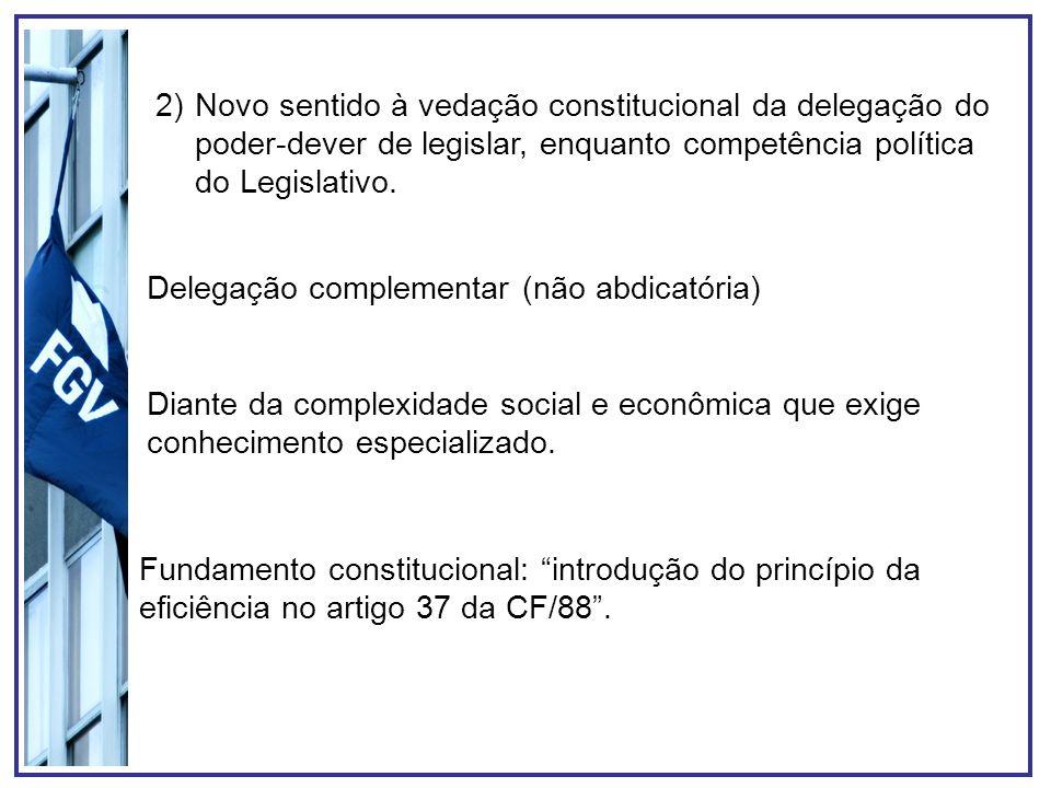 2)Novo sentido à vedação constitucional da delegação do poder-dever de legislar, enquanto competência política do Legislativo. Delegação complementar