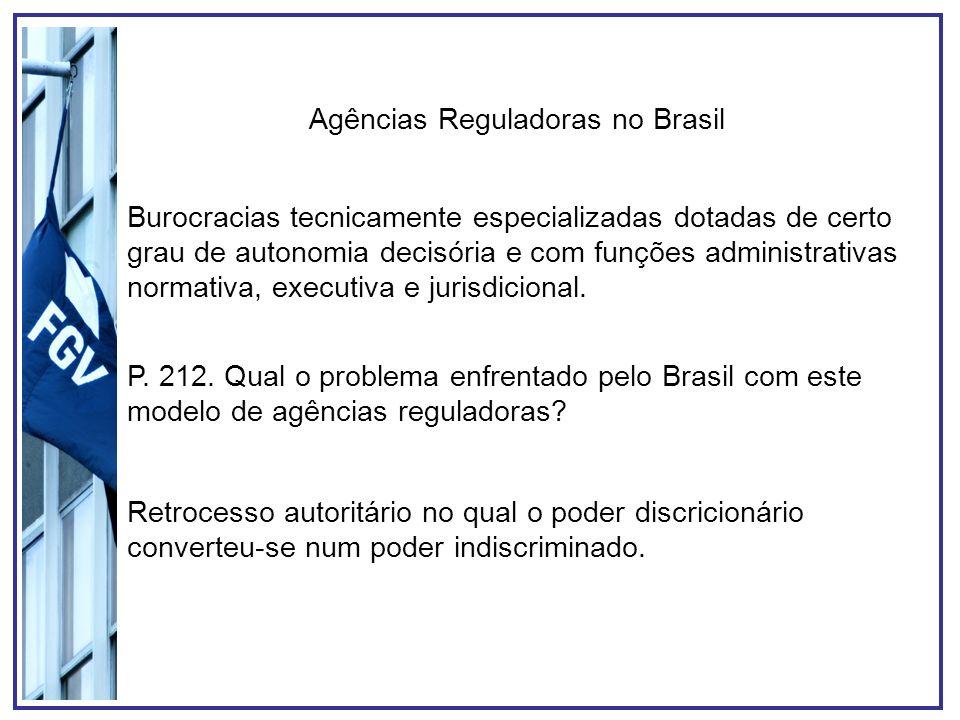 Agências Reguladoras no Brasil Burocracias tecnicamente especializadas dotadas de certo grau de autonomia decisória e com funções administrativas norm
