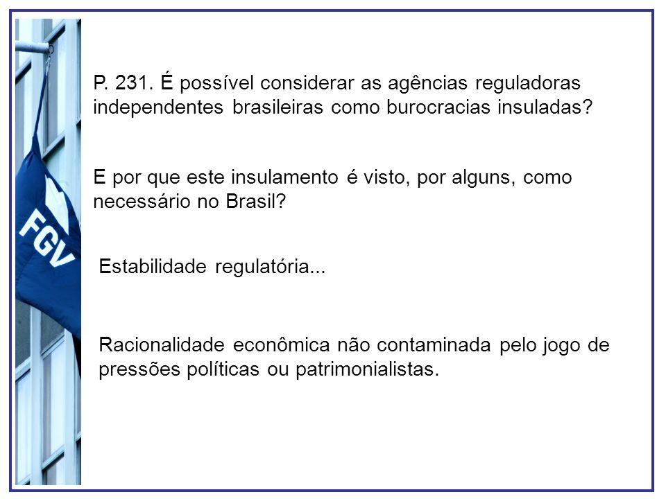 P. 231. É possível considerar as agências reguladoras independentes brasileiras como burocracias insuladas? E por que este insulamento é visto, por al