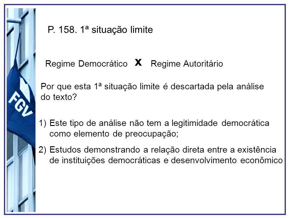 P. 158. 1ª situação limite Regime Democrático 1)Este tipo de análise não tem a legitimidade democrática como elemento de preocupação; 2)Estudos demons