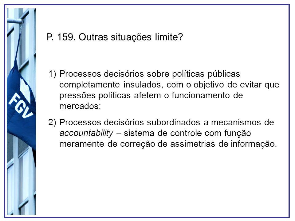 P. 159. Outras situações limite? 1)Processos decisórios sobre políticas públicas completamente insulados, com o objetivo de evitar que pressões políti
