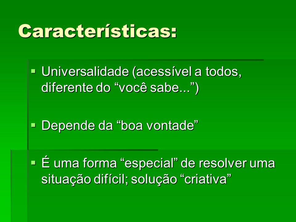Características: Universalidade (acessível a todos, diferente do você sabe...) Universalidade (acessível a todos, diferente do você sabe...) Depende d