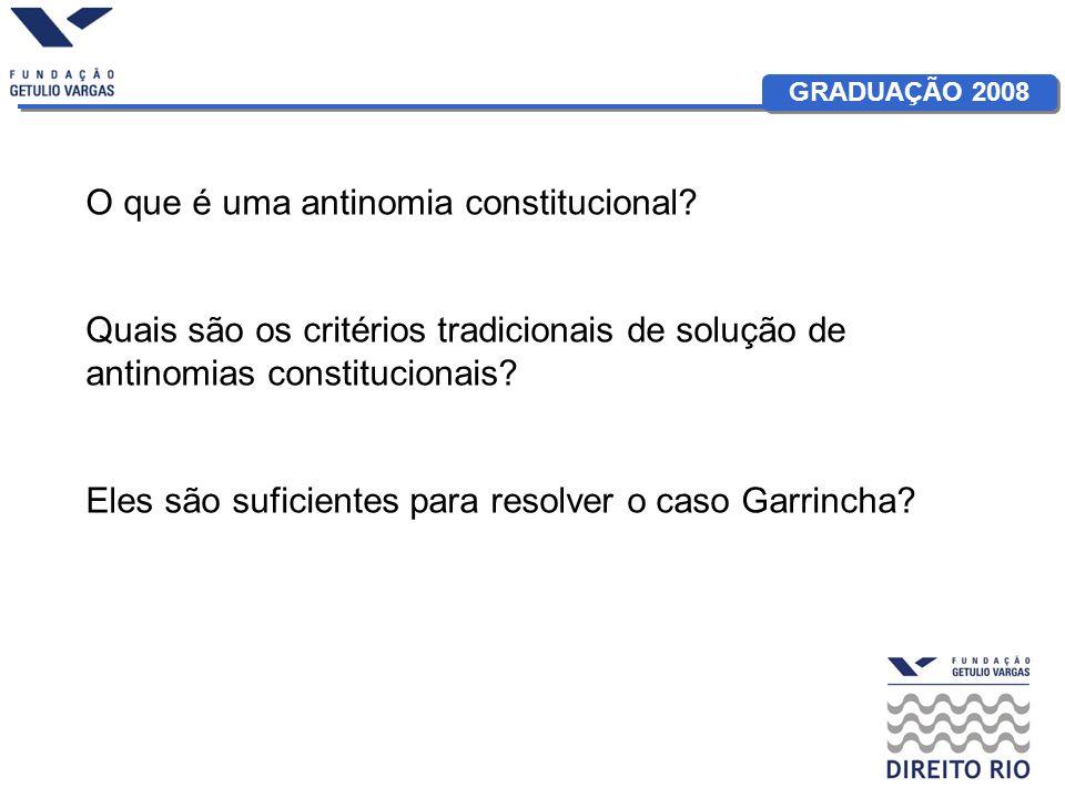 GRADUAÇÃO 2008 O que é uma antinomia constitucional? Quais são os critérios tradicionais de solução de antinomias constitucionais? Eles são suficiente