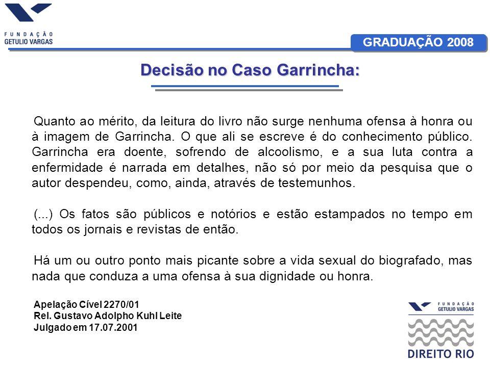 GRADUAÇÃO 2008 Quanto ao mérito, da leitura do livro não surge nenhuma ofensa à honra ou à imagem de Garrincha. O que ali se escreve é do conhecimento