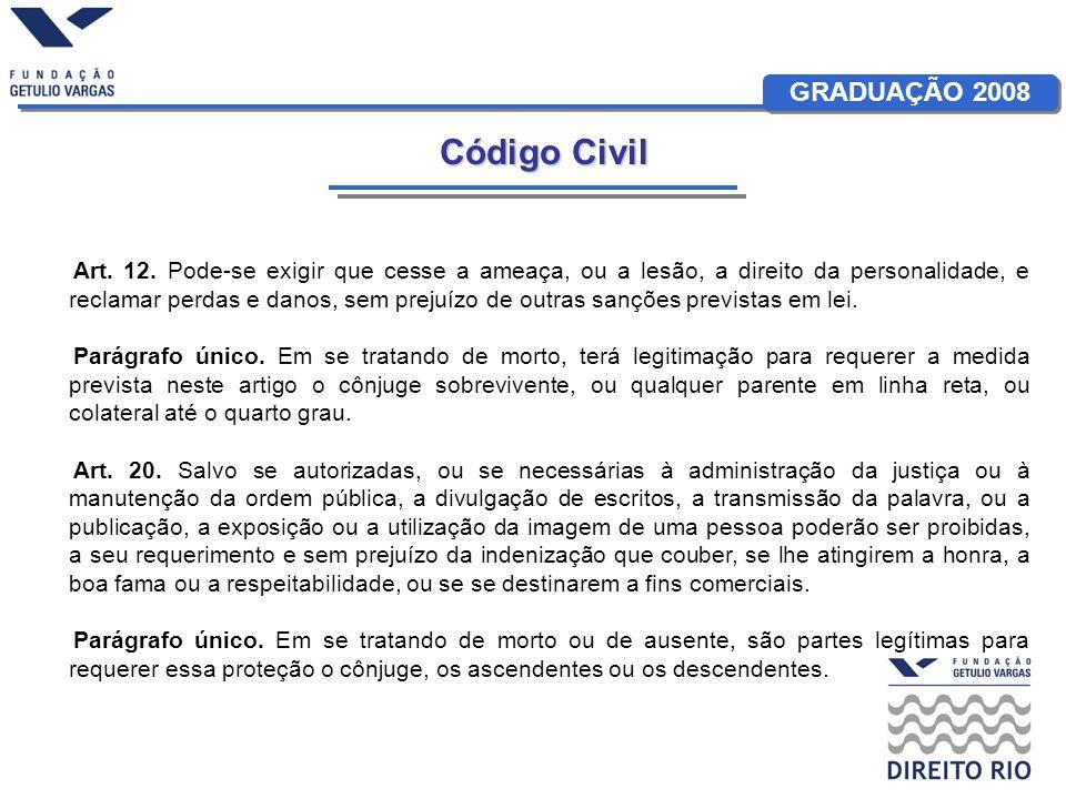 GRADUAÇÃO 2008 Art. 12. Pode-se exigir que cesse a ameaça, ou a lesão, a direito da personalidade, e reclamar perdas e danos, sem prejuízo de outras s